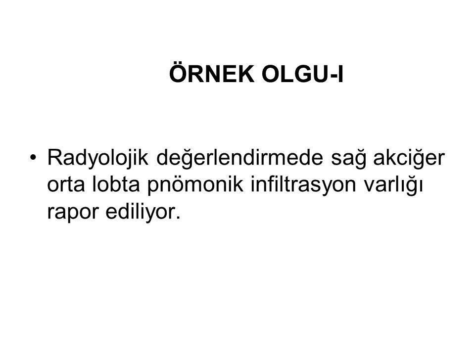 ÖRNEK OLGU-I Radyolojik değerlendirmede sağ akciğer orta lobta pnömonik infiltrasyon varlığı rapor ediliyor.