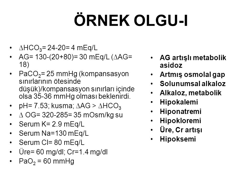 ÖRNEK OLGU-I ∆HCO3= 24-20= 4 mEq/L AG= 130-(20+80)= 30 mEq/L (∆AG= 18)