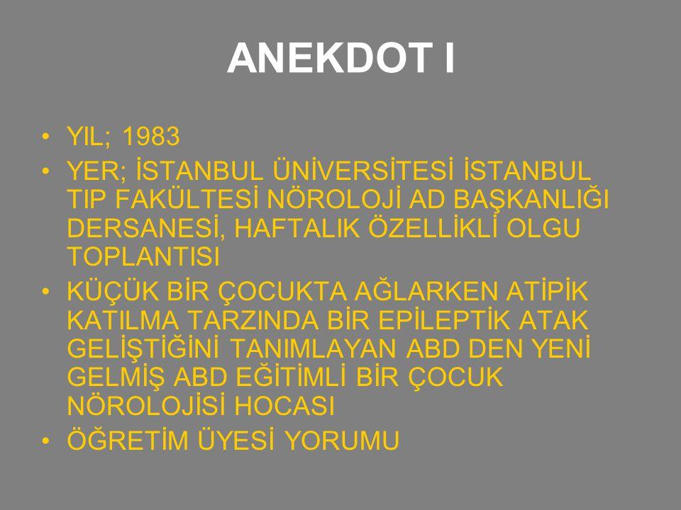 ANEKDOT I YIL; 1983. YER; İSTANBUL ÜNİVERSİTESİ İSTANBUL TIP FAKÜLTESİ NÖROLOJİ AD BAŞKANLIĞI DERSANESİ, HAFTALIK ÖZELLİKLİ OLGU TOPLANTISI.