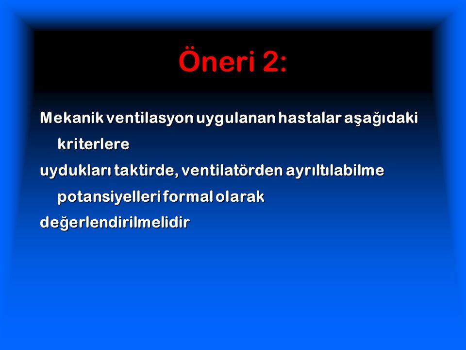 Öneri 2: Mekanik ventilasyon uygulanan hastalar aşağıdaki kriterlere