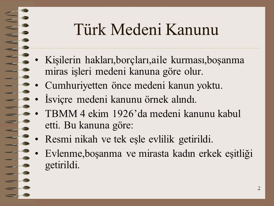 Türk Medeni Kanunu Kişilerin hakları,borçları,aile kurması,boşanma miras işleri medeni kanuna göre olur.