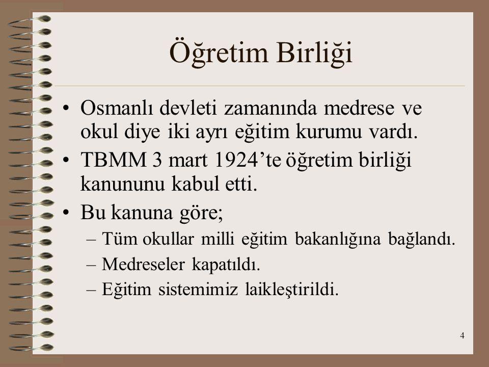 Öğretim Birliği Osmanlı devleti zamanında medrese ve okul diye iki ayrı eğitim kurumu vardı.