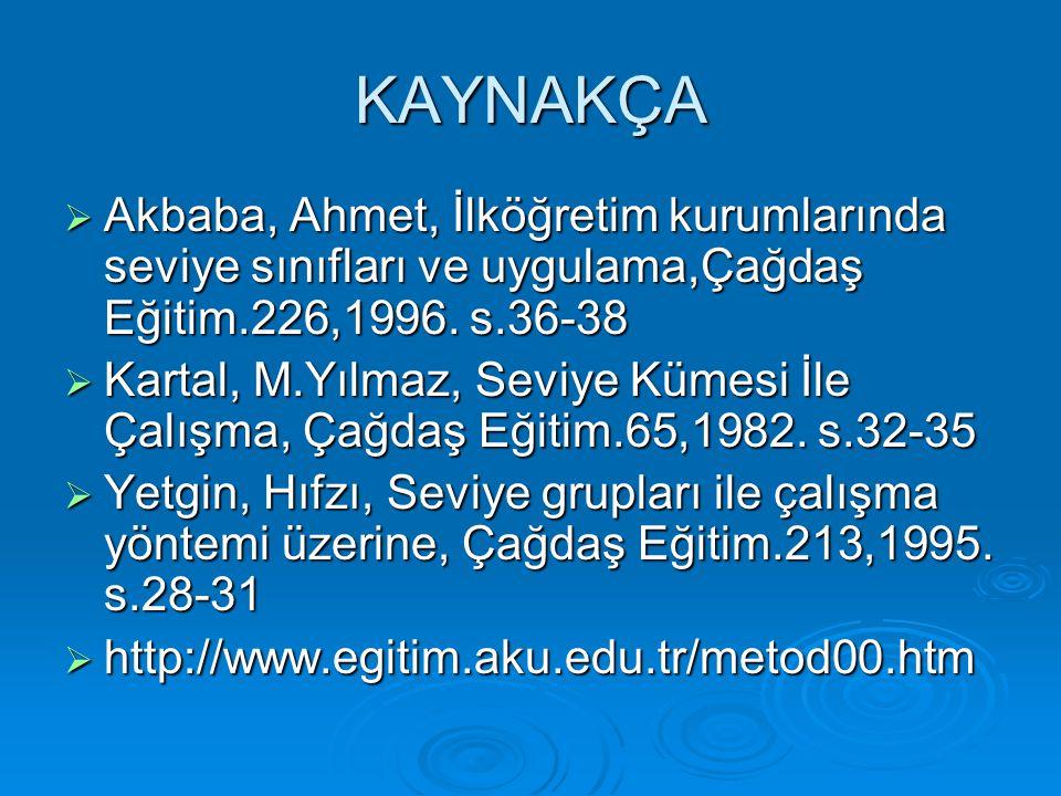 KAYNAKÇA Akbaba, Ahmet, İlköğretim kurumlarında seviye sınıfları ve uygulama,Çağdaş Eğitim.226,1996. s.36-38.