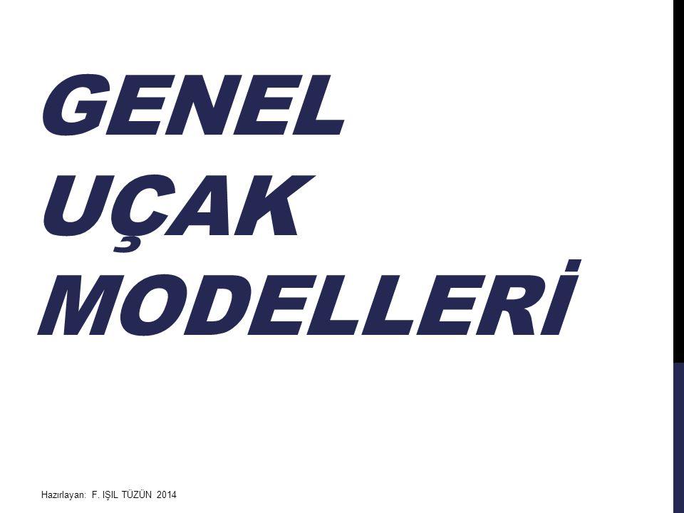 GENEL UÇAK MODELLERİ HAZIRLAYAN:NEŞE BİRGÖREN -IŞIL TÜZÜN