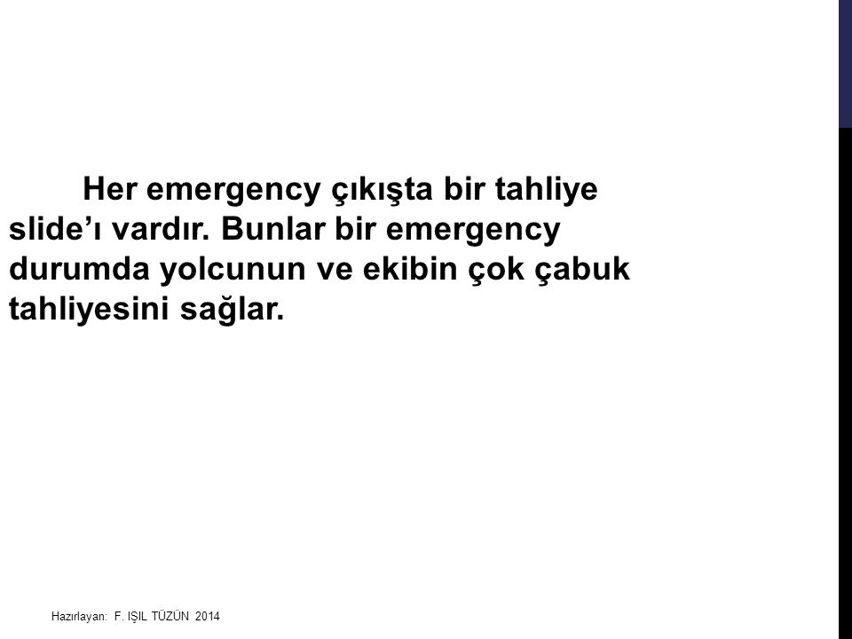 Her emergency çıkışta bir tahliye slide'ı vardır