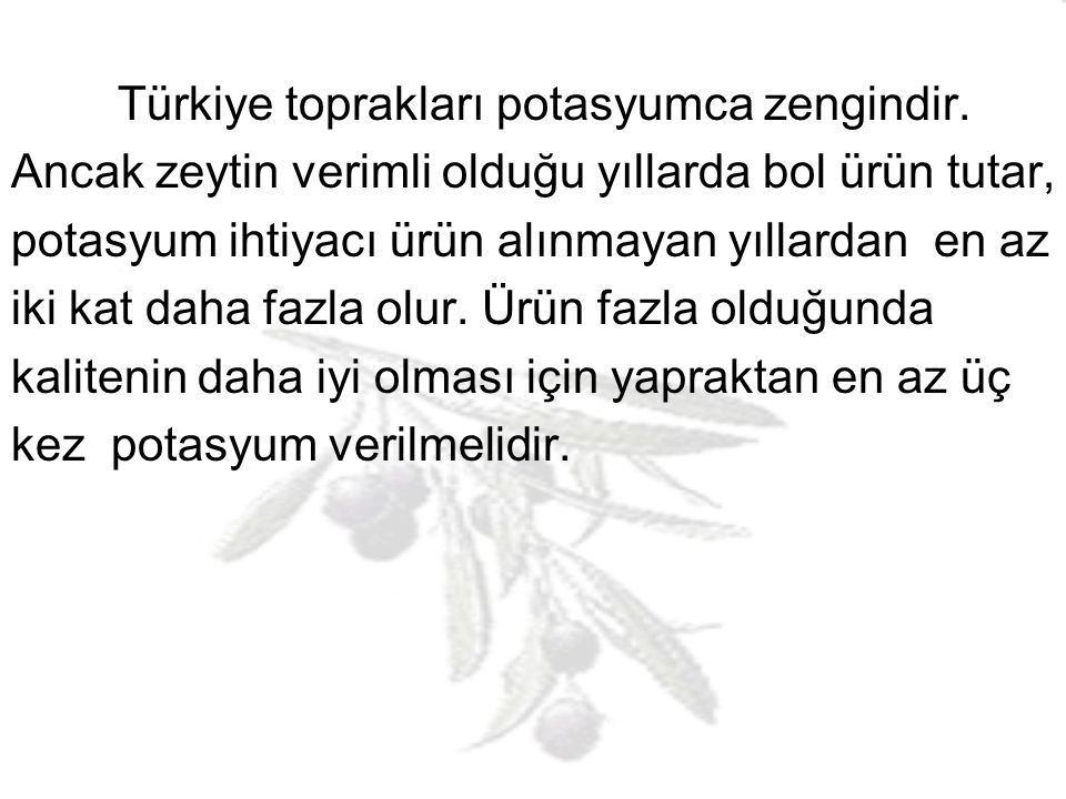Türkiye toprakları potasyumca zengindir.