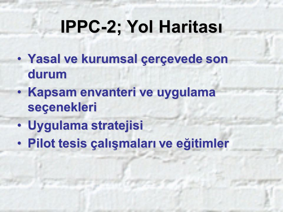IPPC-2; Yol Haritası Yasal ve kurumsal çerçevede son durum