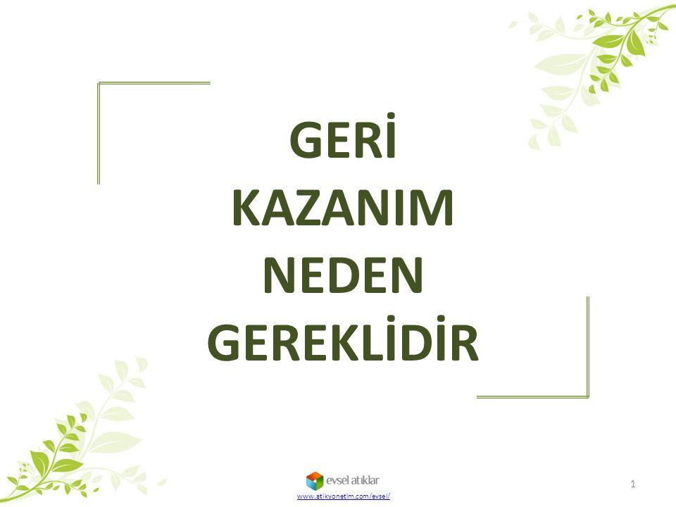 GERİ KAZANIM NEDEN GEREKLİDİR