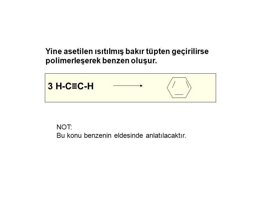 Yine asetilen ısıtılmış bakır tüpten geçirilirse polimerleşerek benzen oluşur.