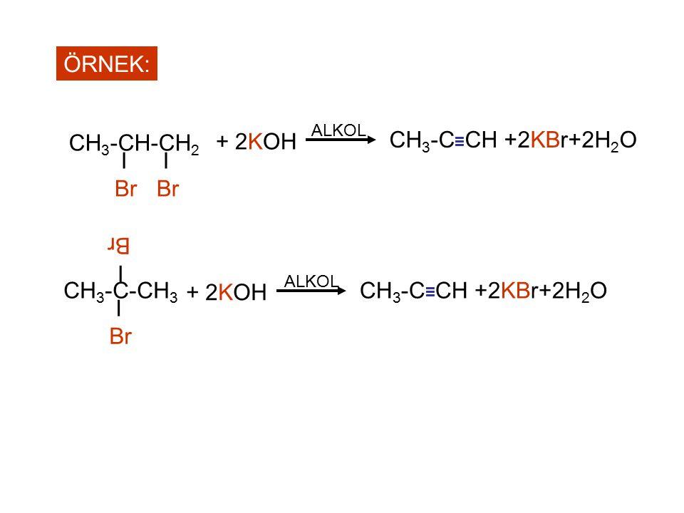 ÖRNEK: CH3-CH-CH2 I Br + 2KOH CH3-C≡CH +2KBr+2H2O CH3-C-CH3 I Br