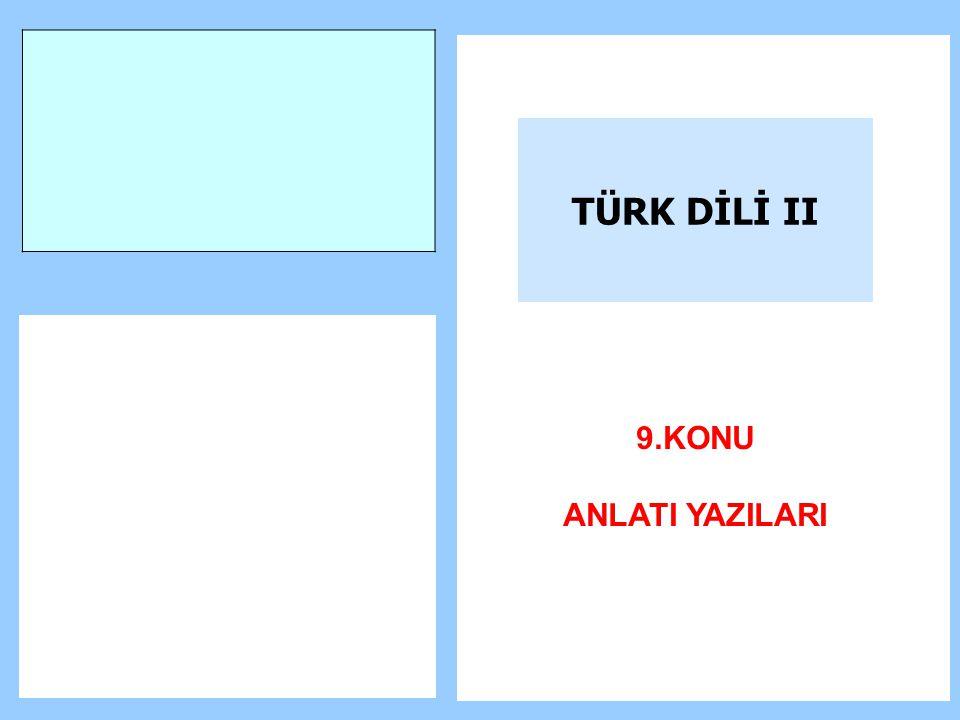 TÜRK DİLİ II 9.KONU ANLATI YAZILARI