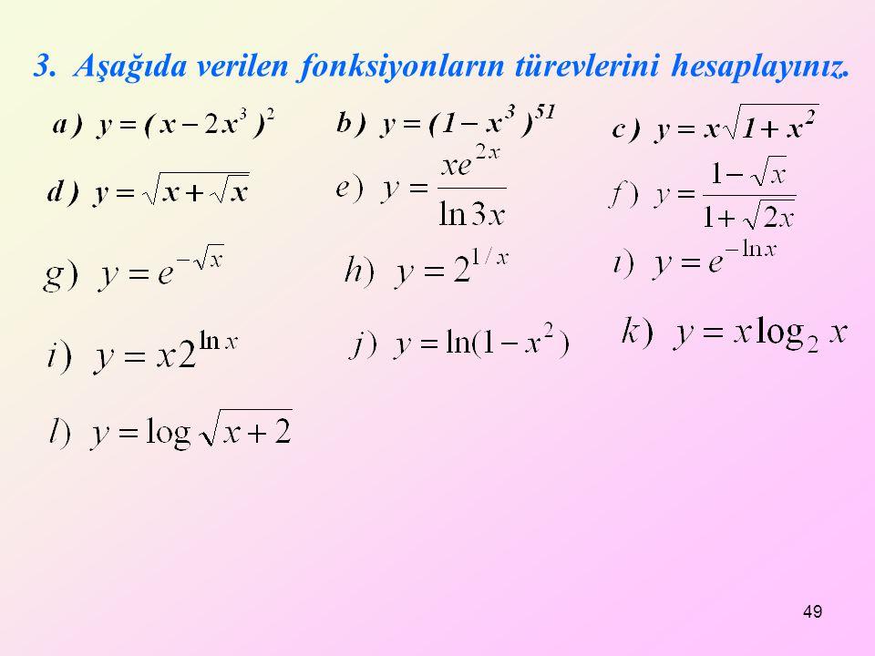 3. Aşağıda verilen fonksiyonların türevlerini hesaplayınız.