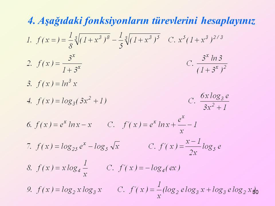4. Aşağıdaki fonksiyonların türevlerini hesaplayınız