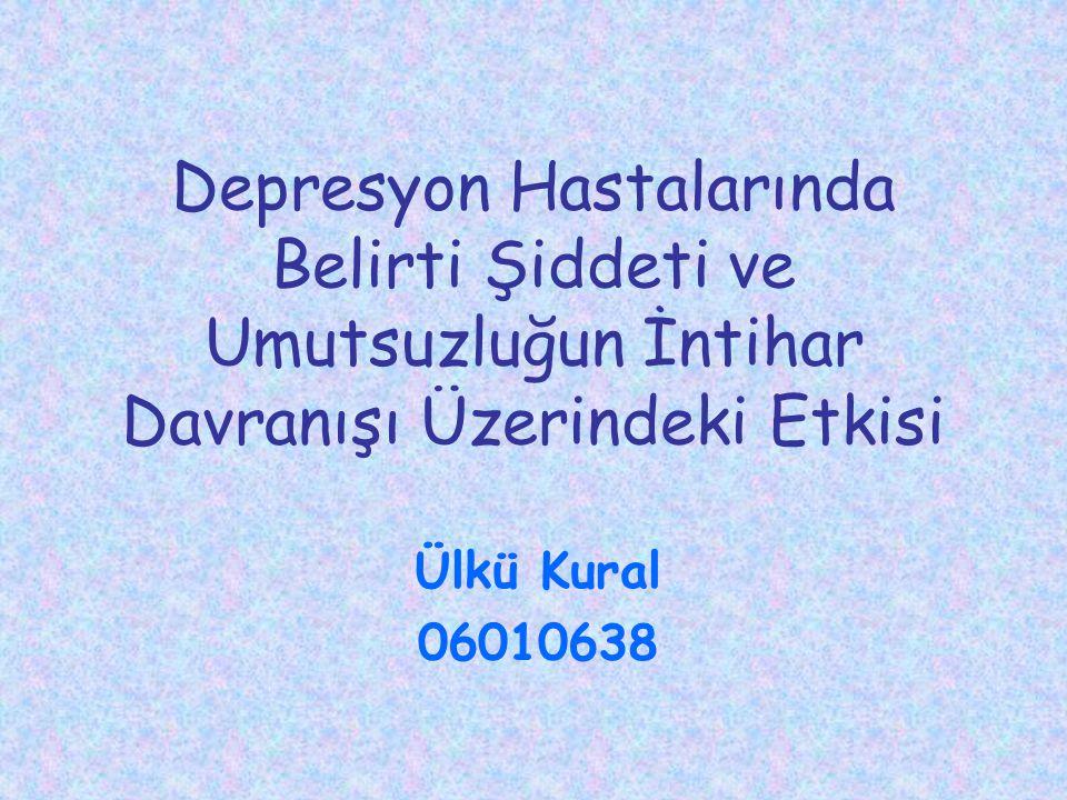 Depresyon Hastalarında Belirti Şiddeti ve Umutsuzluğun İntihar Davranışı Üzerindeki Etkisi