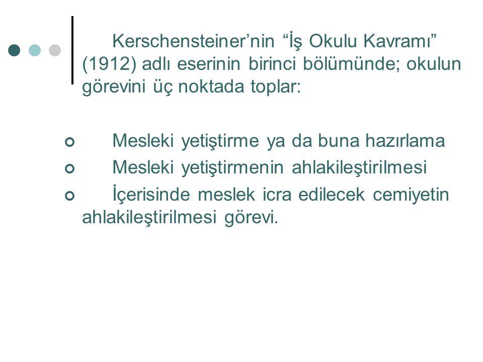 Kerschensteiner'nin İş Okulu Kavramı (1912) adlı eserinin birinci bölümünde; okulun görevini üç noktada toplar: