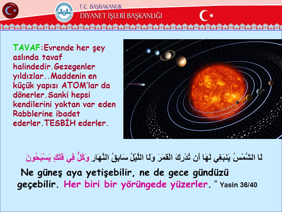 TAVAF:Evrende her şey aslında tavaf halindedir. Gezegenler yıldızlar