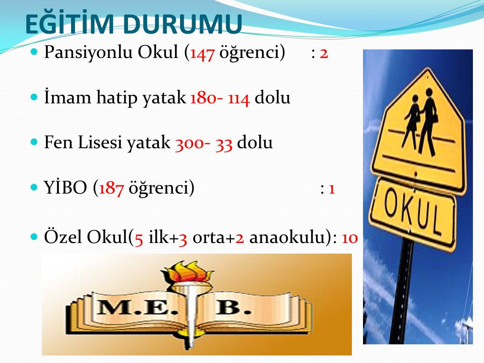 EĞİTİM DURUMU Pansiyonlu Okul (147 öğrenci) : 2