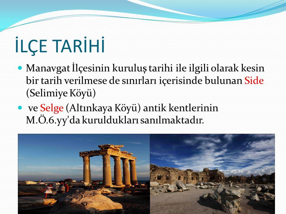 İLÇE TARİHİ Manavgat İlçesinin kuruluş tarihi ile ilgili olarak kesin bir tarih verilmese de sınırları içerisinde bulunan Side (Selimiye Köyü)