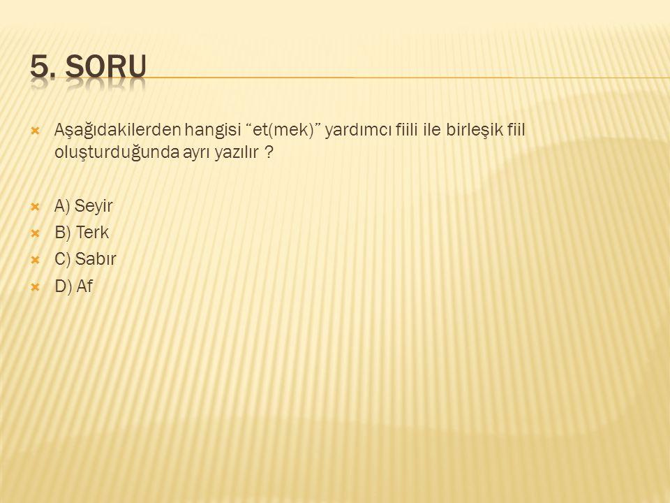 5. SORU Aşağıdakilerden hangisi et(mek) yardımcı fiili ile birleşik fiil oluşturduğunda ayrı yazılır