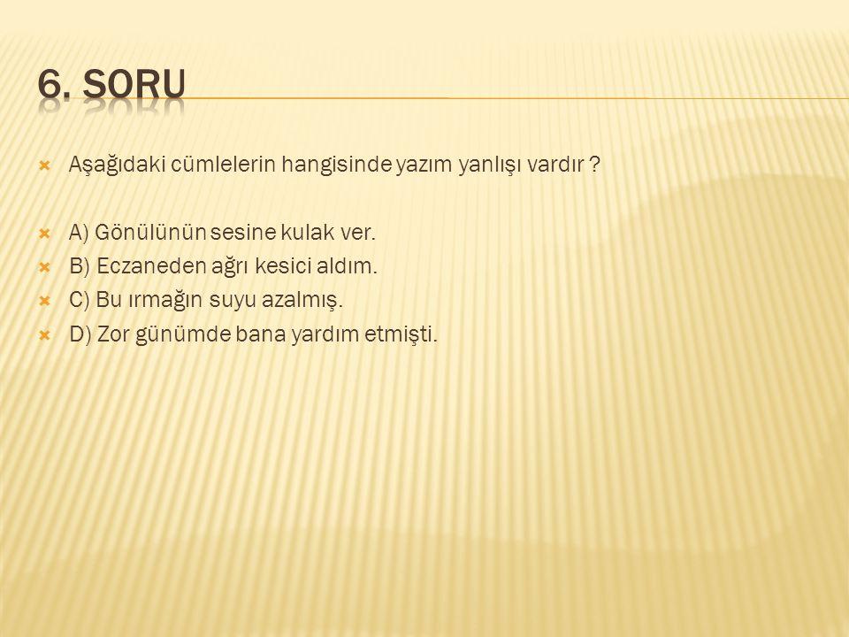 6. SORU Aşağıdaki cümlelerin hangisinde yazım yanlışı vardır