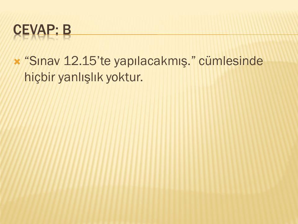 CEVAP: B Sınav 12.15'te yapılacakmış. cümlesinde hiçbir yanlışlık yoktur.