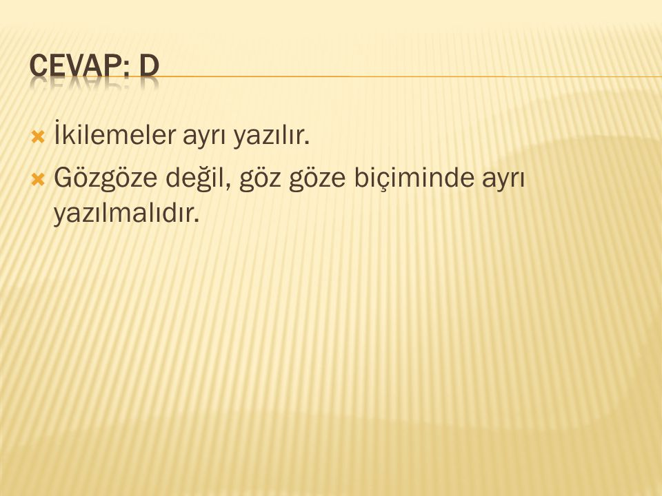 CEVAP: D İkilemeler ayrı yazılır.