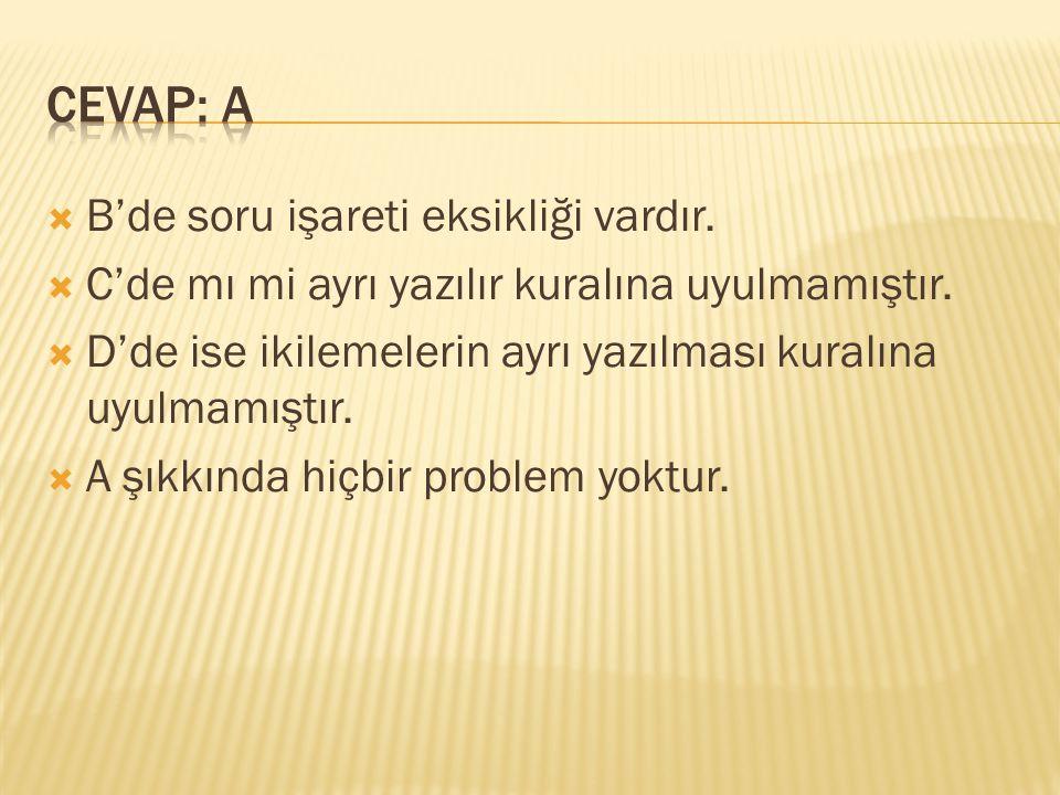 CEVAP: A B'de soru işareti eksikliği vardır.