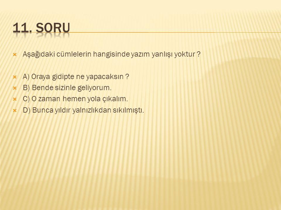11. SORU Aşağıdaki cümlelerin hangisinde yazım yanlışı yoktur