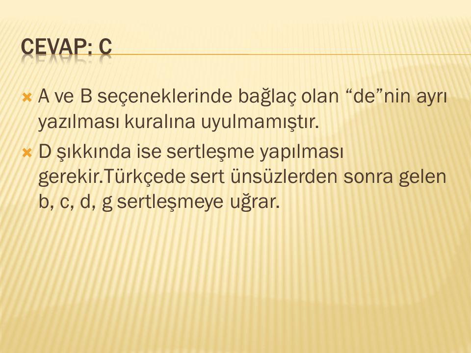 CEVAP: C A ve B seçeneklerinde bağlaç olan de nin ayrı yazılması kuralına uyulmamıştır.