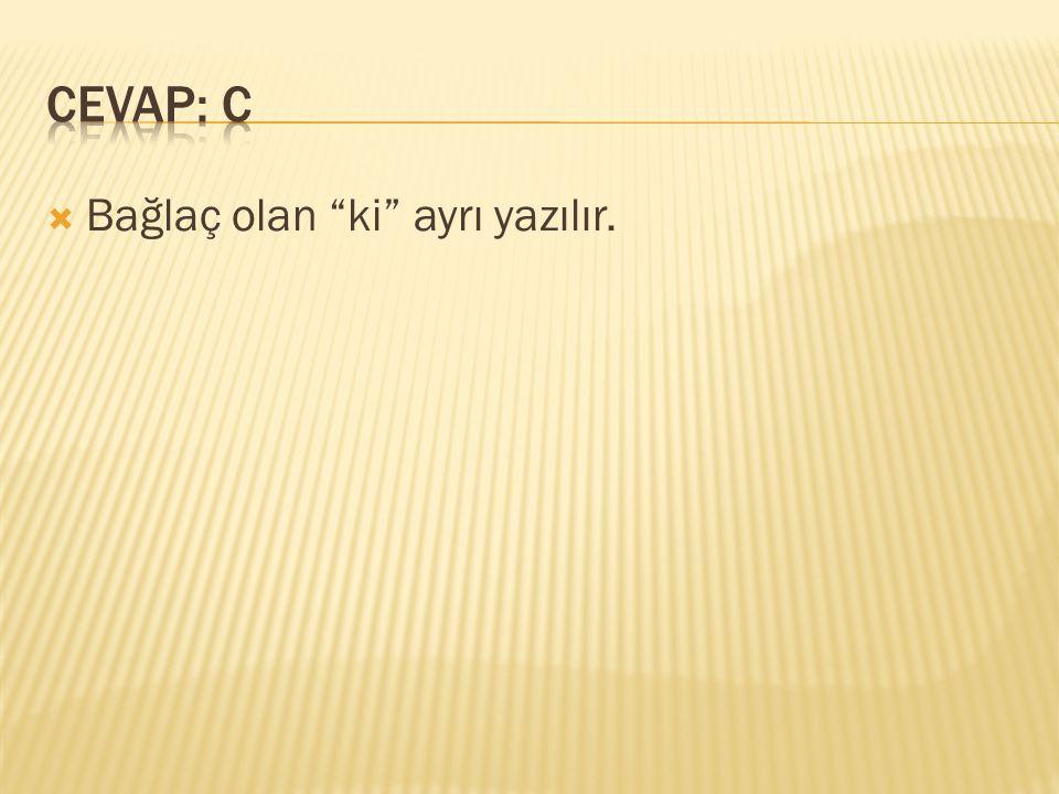 CEVAP: C Bağlaç olan ki ayrı yazılır.