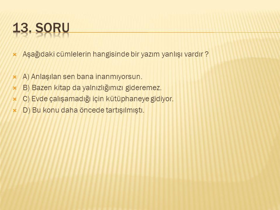 13. SORU Aşağıdaki cümlelerin hangisinde bir yazım yanlışı vardır