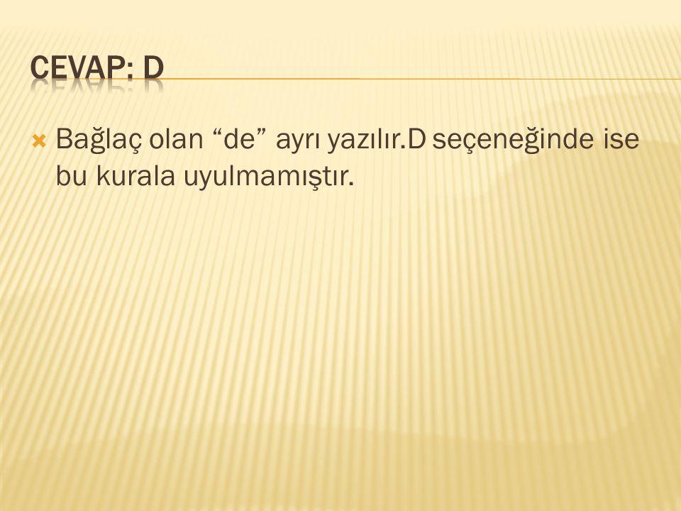 CEVAP: D Bağlaç olan de ayrı yazılır.D seçeneğinde ise bu kurala uyulmamıştır.