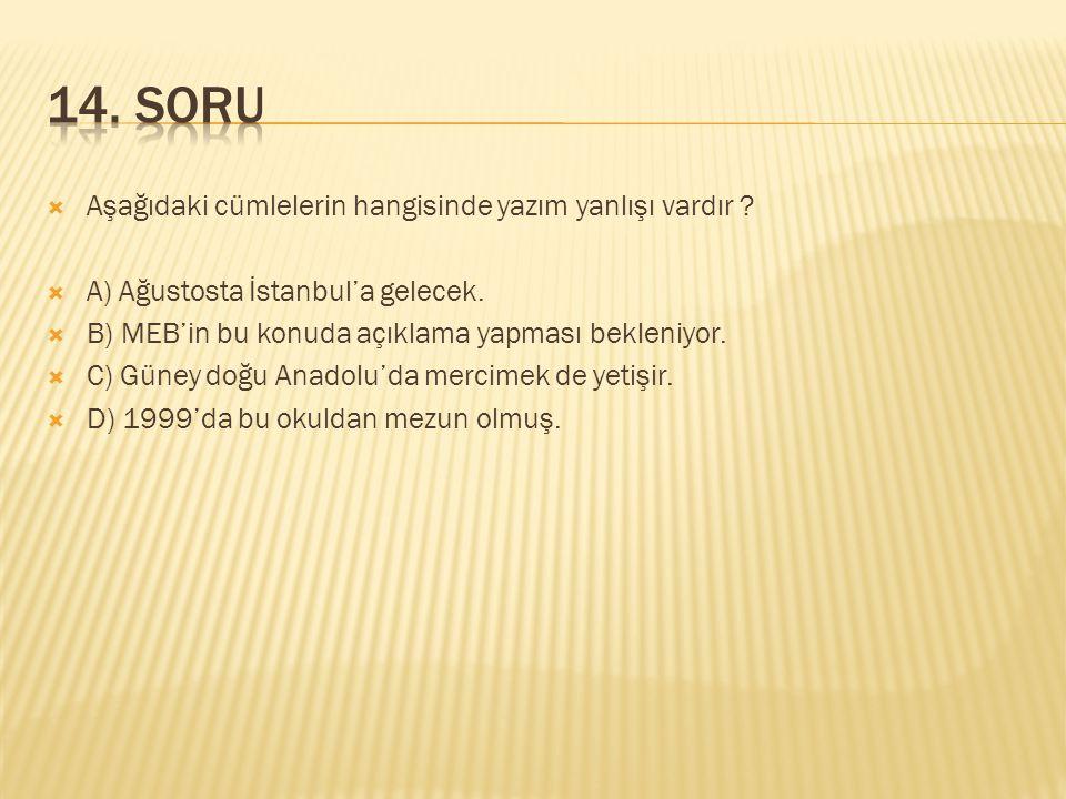 14. SORU Aşağıdaki cümlelerin hangisinde yazım yanlışı vardır