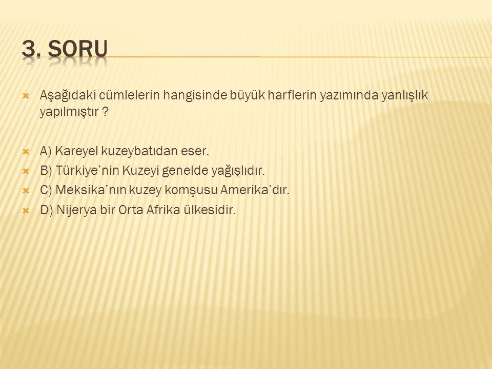 3. SORU Aşağıdaki cümlelerin hangisinde büyük harflerin yazımında yanlışlık yapılmıştır A) Kareyel kuzeybatıdan eser.