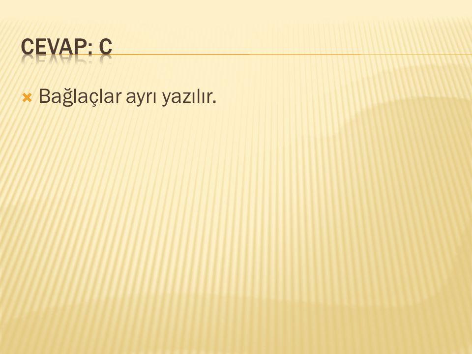 CEVAP: C Bağlaçlar ayrı yazılır.