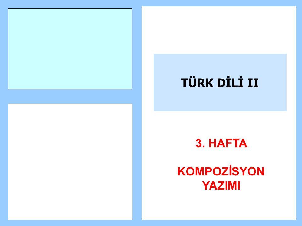 TÜRK DİLİ II 3. HAFTA KOMPOZİSYON YAZIMI
