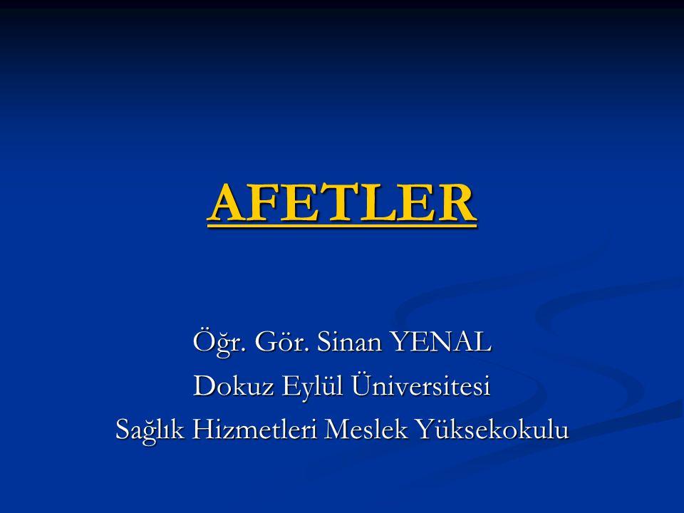 AFETLER Öğr. Gör. Sinan YENAL Dokuz Eylül Üniversitesi