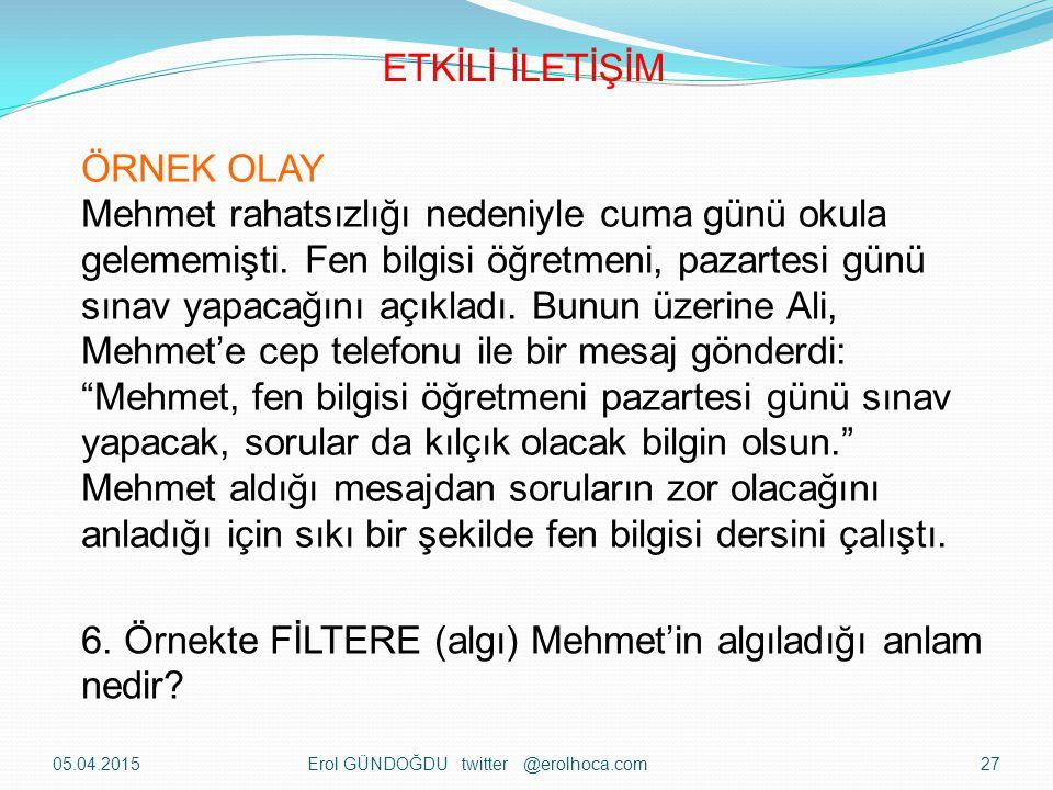 6. Örnekte FİLTERE (algı) Mehmet'in algıladığı anlam nedir