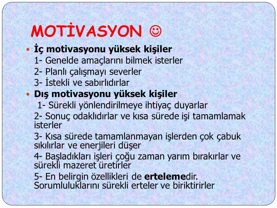 MOTİVASYON  İç motivasyonu yüksek kişiler