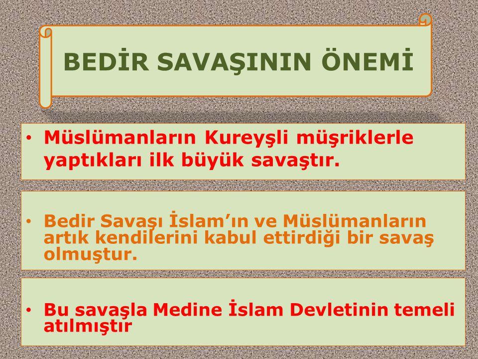 BEDİR SAVAŞININ ÖNEMİ Müslümanların Kureyşli müşriklerle yaptıkları ilk büyük savaştır.