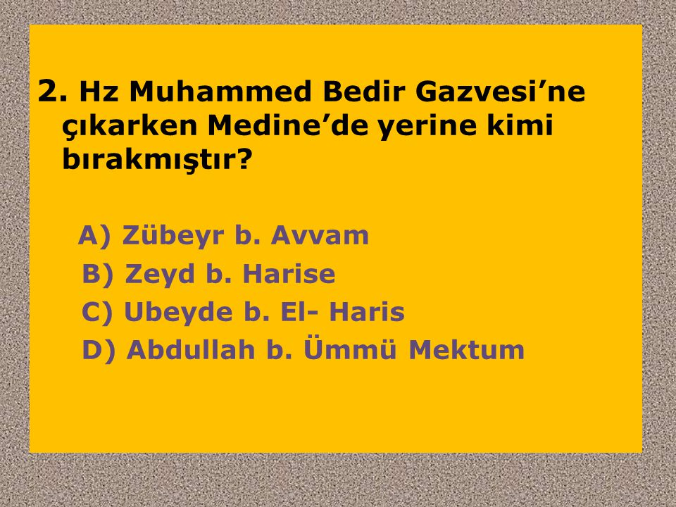 2. Hz Muhammed Bedir Gazvesi'ne çıkarken Medine'de yerine kimi bırakmıştır
