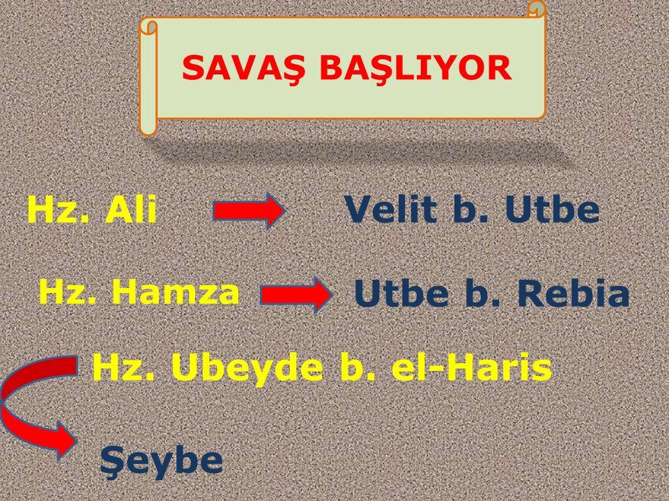 Hz. Ali Velit b. Utbe Utbe b. Rebia Hz. Ubeyde b. el-Haris Şeybe