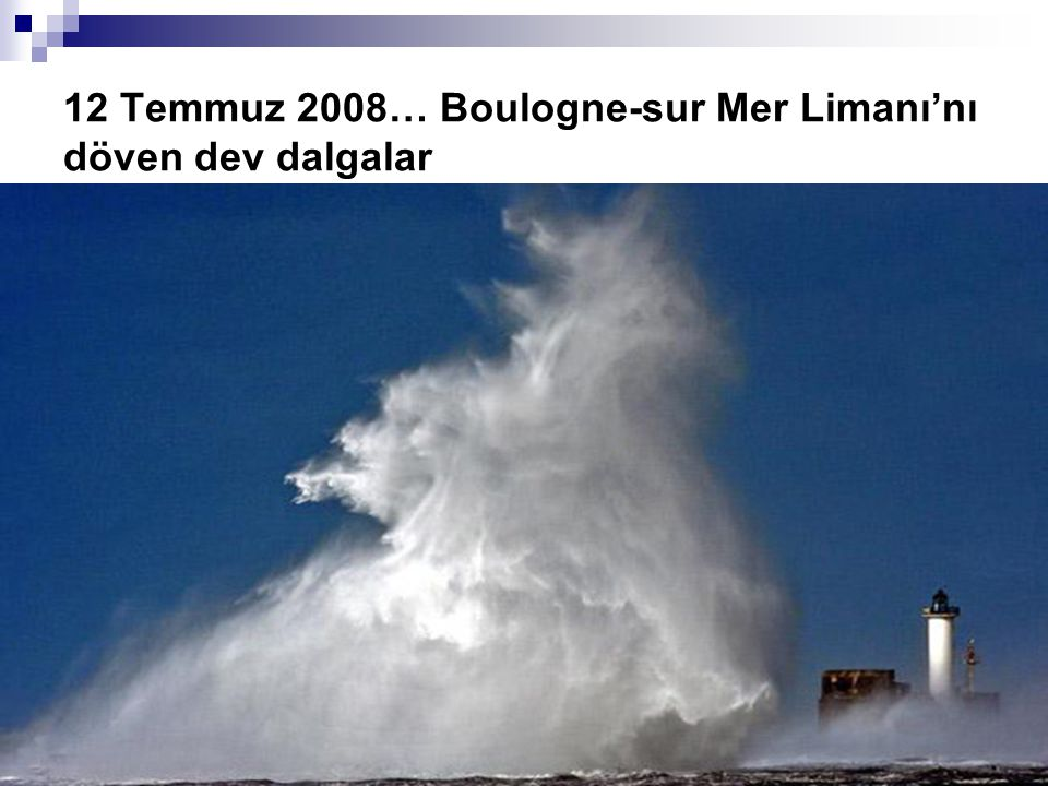 12 Temmuz 2008… Boulogne-sur Mer Limanı'nı döven dev dalgalar