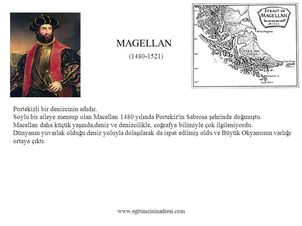 MAGELLAN (1480-1521) Portekizli bir denizcinin adıdır. Soylu bir aileye mensup olan Macellan 1480 yılında Portekiz in Sabrosa şehrinde doğmuştu.