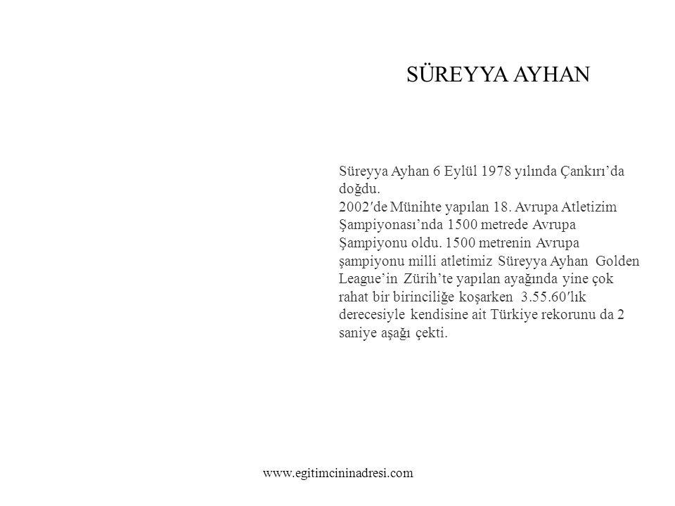 SÜREYYA AYHAN Süreyya Ayhan 6 Eylül 1978 yılında Çankırı'da doğdu.