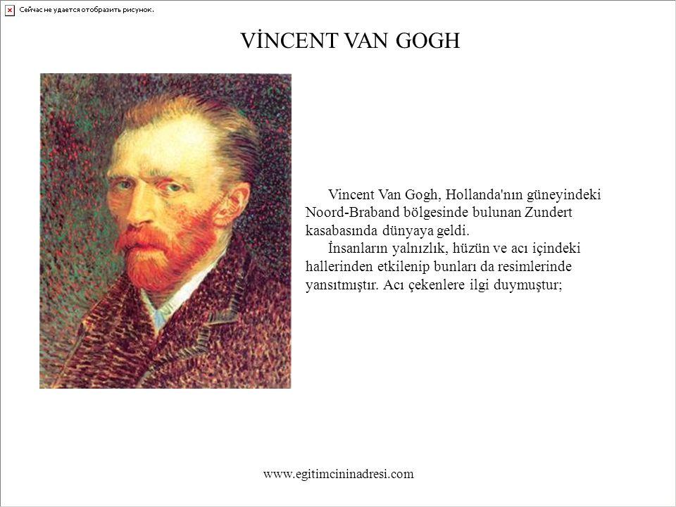 VİNCENT VAN GOGH Vincent Van Gogh, Hollanda nın güneyindeki Noord-Braband bölgesinde bulunan Zundert kasabasında dünyaya geldi.