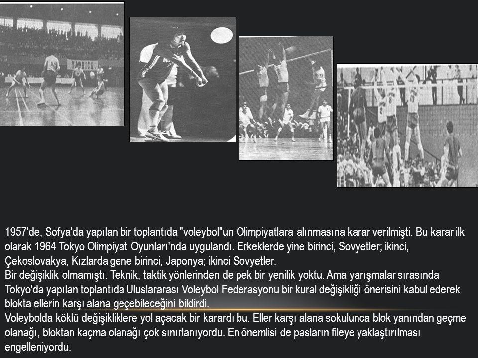 1957 de, Sofya da yapılan bir toplantıda voleybol un Olimpiyatlara alınmasına karar verilmişti.