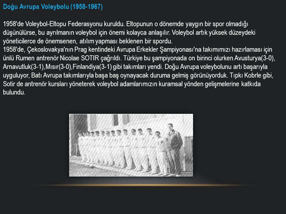 Doğu Avrupa Voleybolu (1958-1967) 1958 de Voleybol-Eltopu Federasyonu kuruldu.