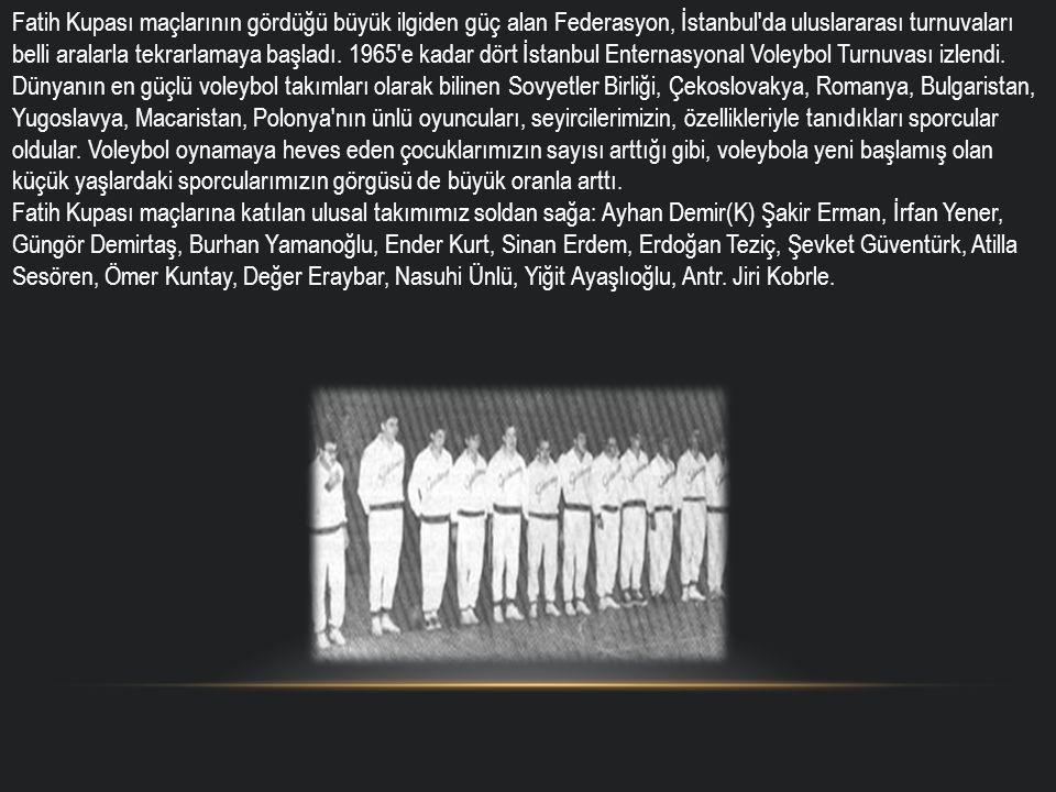 Fatih Kupası maçlarının gördüğü büyük ilgiden güç alan Federasyon, İstanbul da uluslararası turnuvaları belli aralarla tekrarlamaya başladı.