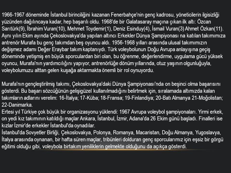 1966-1967 döneminde İstanbul birinciliğini kazanan Fenerbahçe nin genç kadrosu, yöneticilerin ilgisizliği yüzünden dağılıncaya kadar, hep başarılı oldu.